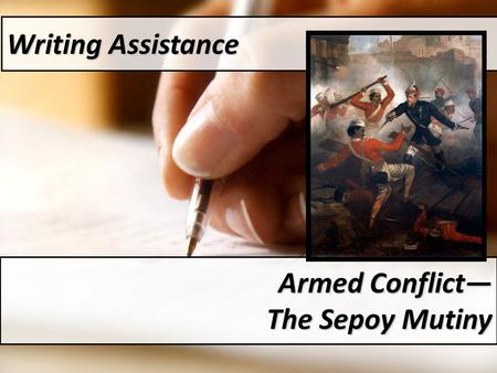 Writing Assistance Armed Conflict— The Sepoy Mutiny.