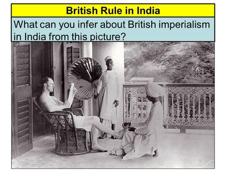 British Rule in India What can you infer about British imperialism in India from this picture?