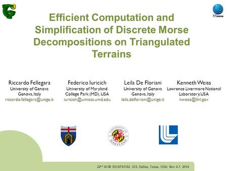 Efficient Computation and Simplification of Discrete Morse Decompositions on Triangulated Terrains 22 nd ACM SIGSPATIAL GIS, Dallas, Texas, USA: Nov 4-7,