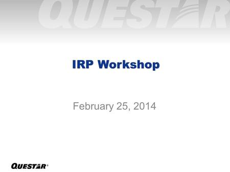 ® February 25, 2014. ®  February 25 th - IRP Schedule - Review of IRP Order - December 5 th Weather Event - Wexpro II - Master Planning of System.