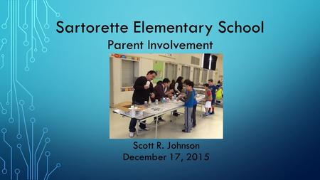 Sartorette Elementary School Parent Involvement Scott R. Johnson December 17, 2015.