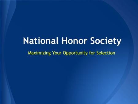 National Honor Society Maximizing Your Opportunity for Selection.