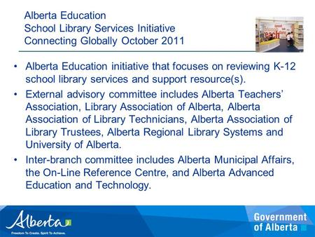 Alberta Education initiative that focuses on reviewing K-12 school library services and support resource(s). External advisory committee includes Alberta.
