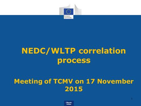 Climate Action NEDC/WLTP correlation process Meeting of TCMV on 17 November 2015 1.
