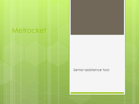 Metrocket Senior assistance tool. Dimensions (Seat)  seat height is 550 mm -normal seat height of about 100 mm higher  The seat angle of the first prototype.