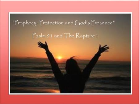 """Prophecy, Protection and God's Presence"" Psalm 91 and The Rapture !"
