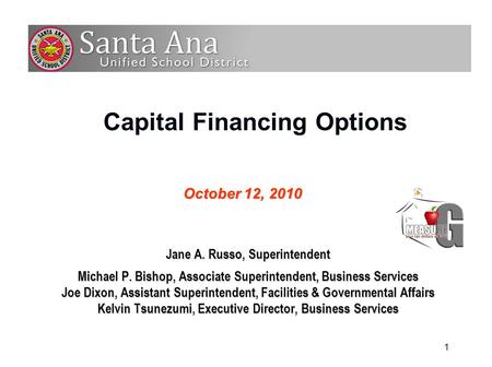 1 Capital Financing Options Jane A. Russo, Superintendent Michael P. Bishop, Associate Superintendent, Business Services Joe Dixon, Assistant Superintendent,