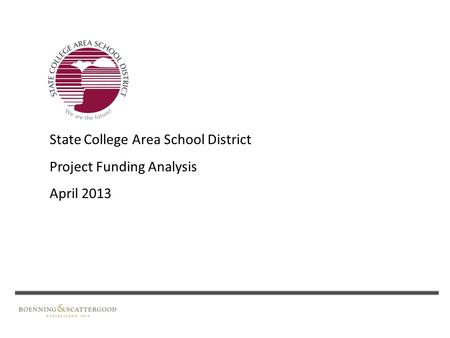 State College Area School District Project Funding Analysis April 2013.