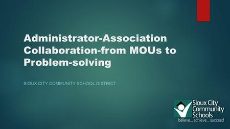 Administrator-Association Collaboration-from MOUs to Problem-solving SIOUX CITY COMMUNITY SCHOOL DISTRICT.