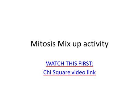 Mitosis Mix up activity WATCH THIS FIRST: Chi Square video link.