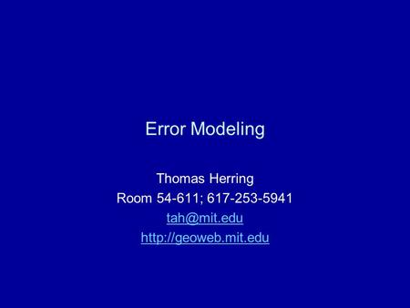 Error Modeling Thomas Herring Room 54-611; 617-253-5941
