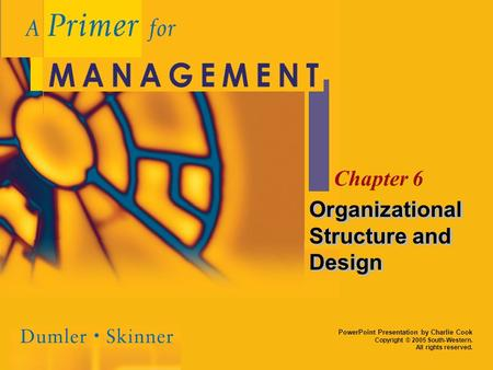 PowerPoint Presentation by Charlie Cook Copyright © 2005 South-Western. All rights reserved. Chapter 6 Organizational Structure and Design.