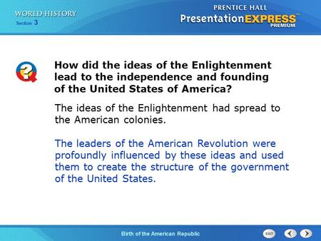 Birth of the American Republic Section 3 How did the ideas of the Enlightenment lead to the independence and founding of the United States of America?
