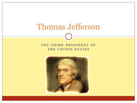 THE THIRD PRESIDENT OF THE UNITED STATES Thomas Jefferson.