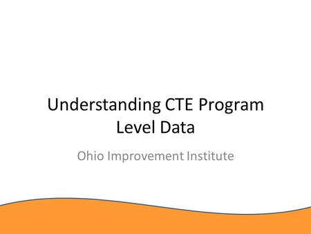 Understanding CTE Program Level Data Ohio Improvement Institute.