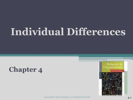 Individual Differences Chapter 4 Copyright © 2011 Pearson Education, Inc. Publishing as Prentice Hall 4-1.