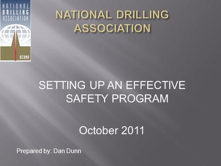 SETTING UP AN EFFECTIVE SAFETY PROGRAM October 2011 Prepared by: Dan Dunn.