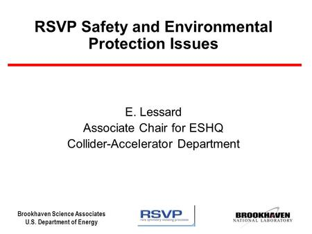 Brookhaven Science Associates U.S. Department of Energy RSVP Safety and Environmental Protection Issues E. Lessard Associate Chair for ESHQ Collider-Accelerator.