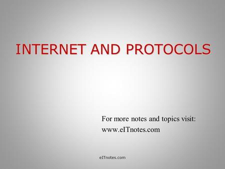 INTERNET AND PROTOCOLS For more notes and topics visit: www.eITnotes.com eITnotes.com.