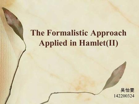 formalistic approach applied to the poem Literary criticism  formalism lens the structure of what work is can be viewed through a formalism lens because it gives clues as to what the poem is.
