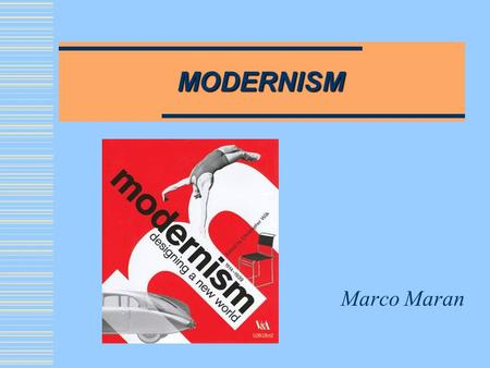MODERNISM Marco Maran. What is Modernism?  It describes a series of reforming cultural movements in art, music and literature  It developed during the.