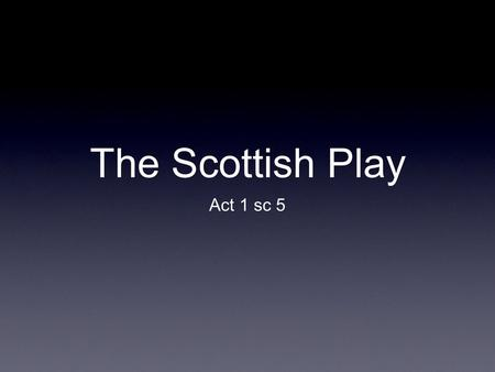 The Scottish Play Act 1 sc 5.