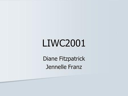 LIWC2001 Diane Fitzpatrick Jennelle Franz. LIWC20012 LIWC2001 Linguistic Inquiry and Word Count Built-in dictionary (but can input own) Built-in dictionary.