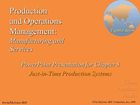 Production and Operations Management: Manufacturing and Services PowerPoint Presentation for Chapter 8 Just-in-Time Production Systems Eighth Edition ©