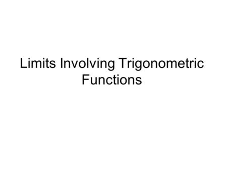Limits Involving Trigonometric Functions. All trigonometric functions are continuous a each point of their domains, which is R for the sine & cosine functions,