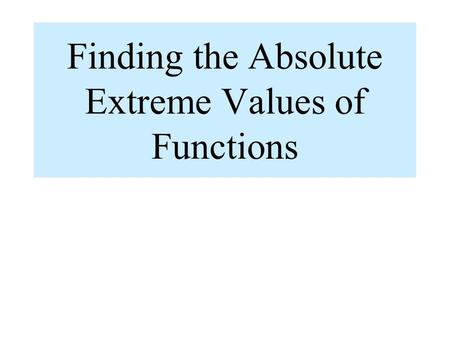 Finding the Absolute Extreme Values of Functions