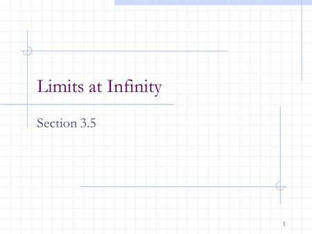 1 Limits at Infinity Section 3.5. 2 Horizontal Asymptotes The line y = L is a horizontal asymptote of the graph of f if.