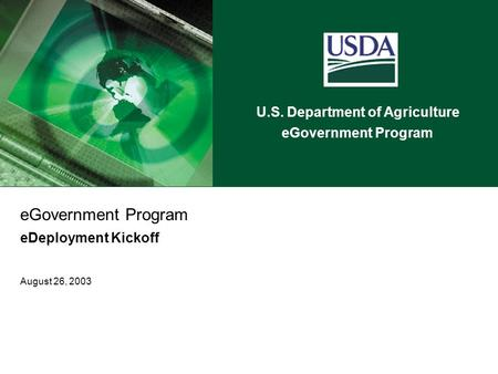 U.S. Department of Agriculture eGovernment Program eDeployment Kickoff August 26, 2003.