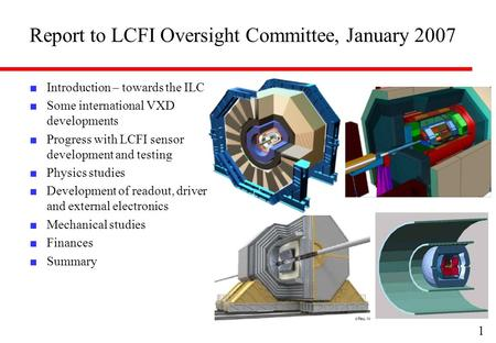 Report to LCFI Oversight Committee, January 2007 ■ Introduction – towards the ILC ■ Some international VXD developments ■ Progress with LCFI sensor development.