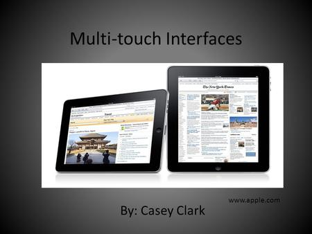 Multi-touch Interfaces By: Casey Clark www.apple.com.
