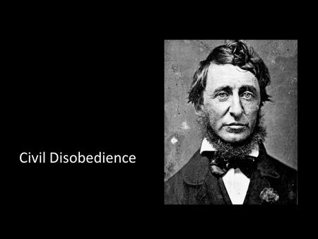 "Civil Disobedience. ""If injustice is part of the necessary friction of the machine of government, let it go, let it go: perchance it will wear smooth."