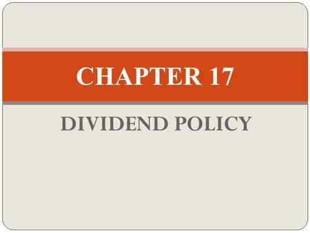 DIVIDEND POLICY CHAPTER 17. DIVIDEND POLICY Dividend Payout Ratio (DPR): the amount of dividend relative to the company's net income or EPS. The trade-offs.