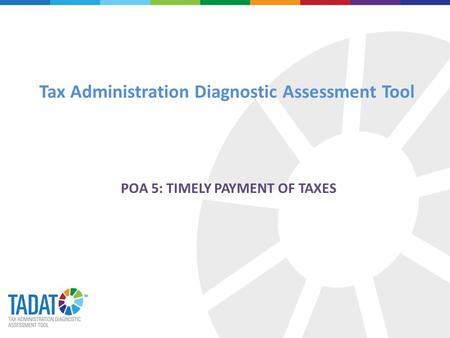 Tax Administration Diagnostic Assessment Tool POA 5: TIMELY PAYMENT OF TAXES.