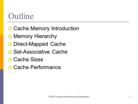 Outline  Cache Memory Introduction  Memory Hierarchy  Direct-Mapped Cache  <strong>Set</strong>-Associative Cache  Cache Sizes  Cache Performance 155:035 <strong>Computer</strong>.