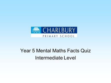 Year 5 Mental Maths Facts Quiz Intermediate Level.
