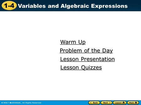1-4 Variables and Algebraic Expressions Warm Up Warm Up Lesson Presentation Lesson Presentation Problem of the Day Problem of the Day Lesson Quizzes Lesson.