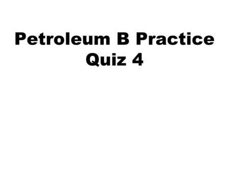 Petroleum B Practice Quiz 4. 1. Name five specific types of energy (kinetic and potential are not the answers).