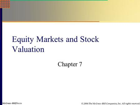McGraw-Hill © 2004 The McGraw-Hill Companies, Inc. All rights reserved. McGraw-Hill/Irwin Equity Markets and Stock Valuation Chapter 7.