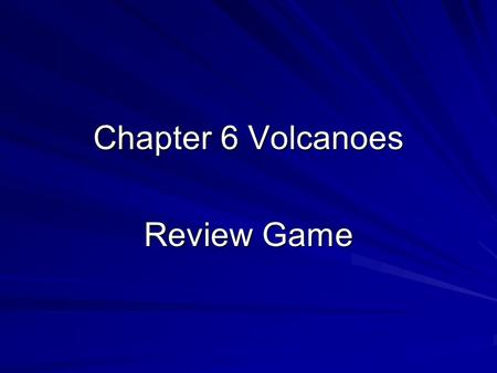 Chapter 6 Volcanoes Review Game. Rules Coin toss for 1 st question Team will answer the question, random selection Correct answer gets the team a point.