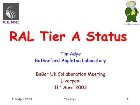 11th April 2003Tim Adye1 RAL Tier A Status Tim Adye Rutherford Appleton Laboratory BaBar UK Collaboration Meeting Liverpool 11 th April 2003.
