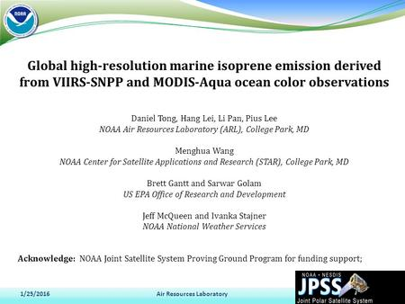 Global high-resolution marine isoprene emission derived from VIIRS-SNPP and MODIS-Aqua ocean color observations 1/25/2016Air Resources Laboratory1 Daniel.