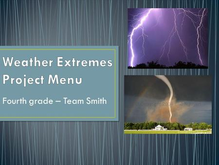 Fourth grade – Team Smith. Florida Hurricanes Texas Tornado New York Blizzard California FloodsCalifornia WildfiresThunderstorms Earthquakes Predict the.