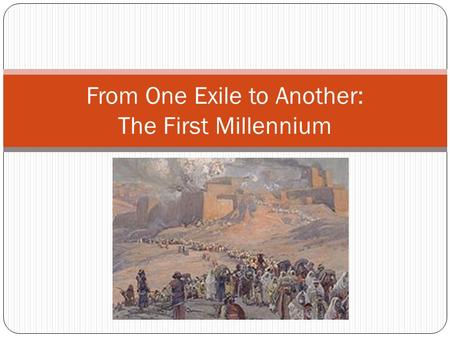 From One Exile to Another: The First Millennium. Beware, the End is Nigh! While Jews were allowed to remain Jewish and were allowed to live in Palestine,