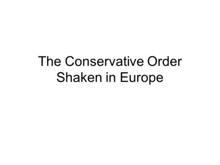 The Conservative Order Shaken in Europe. I. How did the governments of these countries respond? 1.Russia_____________ 2.France_____________ 3.Great Britain_____________.