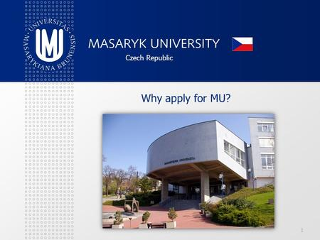 "1 Czech Republic Why apply for MU?. 1. LOCATION 2 ""Heart of the Europe"""