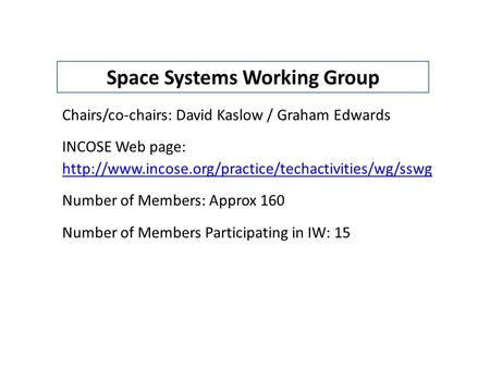 Chairs/co-chairs: David Kaslow / Graham Edwards INCOSE Web page:  Number of Members: Approx 160 Number.